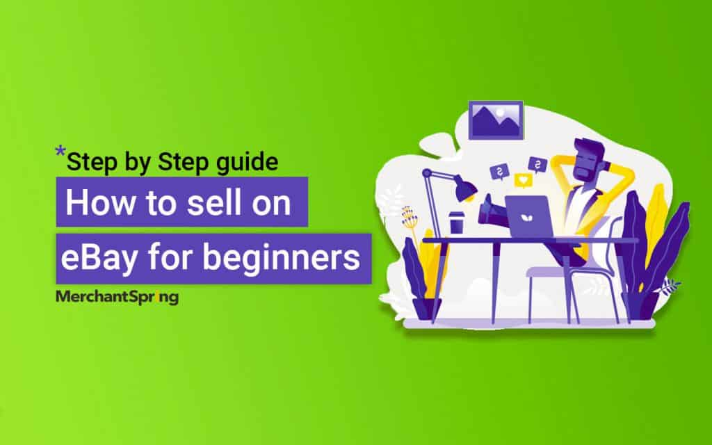 How To Sell On Ebay In 2020 A Guide For Beginners Merchantspring